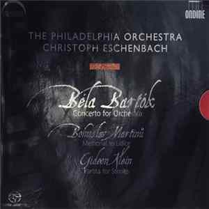 Béla Bartók / Bohuslav Martinů / Gideon Klein - The Philadelphia Orchestra, Christoph Eschenbach - Concerto For Orchestra / Memorial To Lidice / Partita For Strings Album