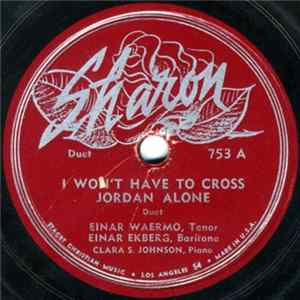 Einar Waermo, Einar Ekberg, Clara S. Johnson - I Won't Have To Cross Jordan Alone / Morning Without Clouds Album