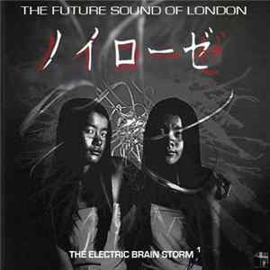 The Future Sound Of London - Electric Brain Storms Vol.1 Album